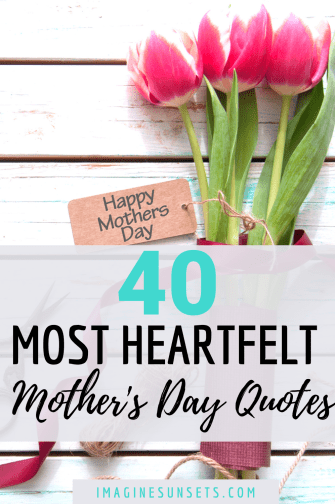 40 mother's day quotes that describe the beauty of motherhood