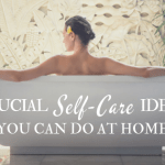Crucial Self Care Ideas You Can Do at Home