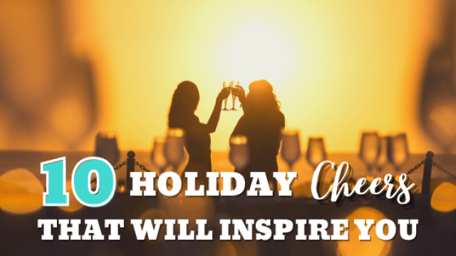10 holiday cheers that will inspire you