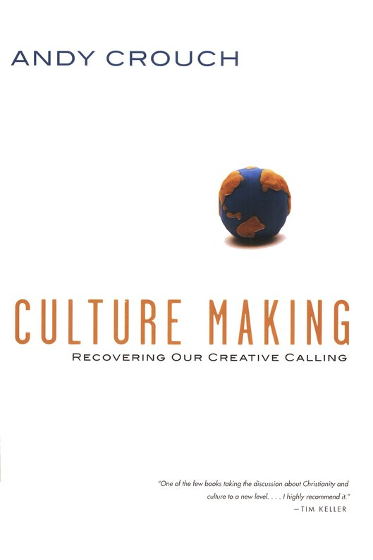 Culture Making - Recovering Our Creative Calling