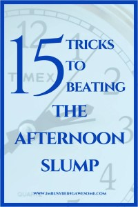 15 Tricks to Beating the Afternoon Slump