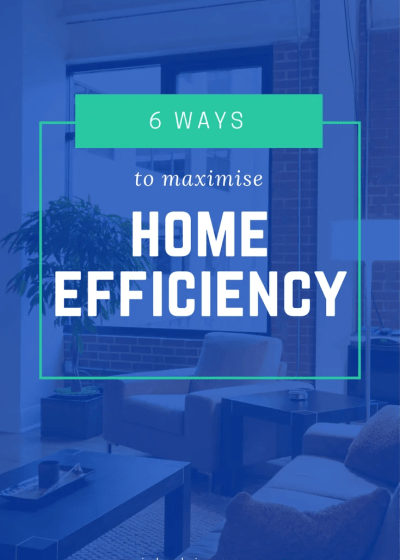 6 ways to maximize home efficiency TODAY!