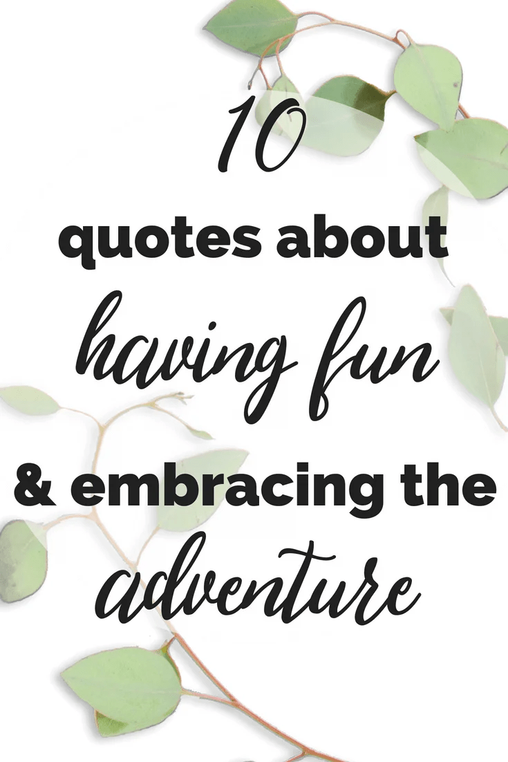 10 Quotes About Having Fun And Enjoying The Moment Im Busy Being