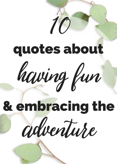 10 Quotes About Having Fun And Enjoying The Moment Quotes to inspire, inspirational quotes, inspirational quotations, the importance of having fun, the importance of play, time to play, work life balance, #inspirationalquotes #quotestoinspire #inspirational #timeforfun #worklifebalance #healthyliving #seizetheday #liveinthemoment #enjoythemoment