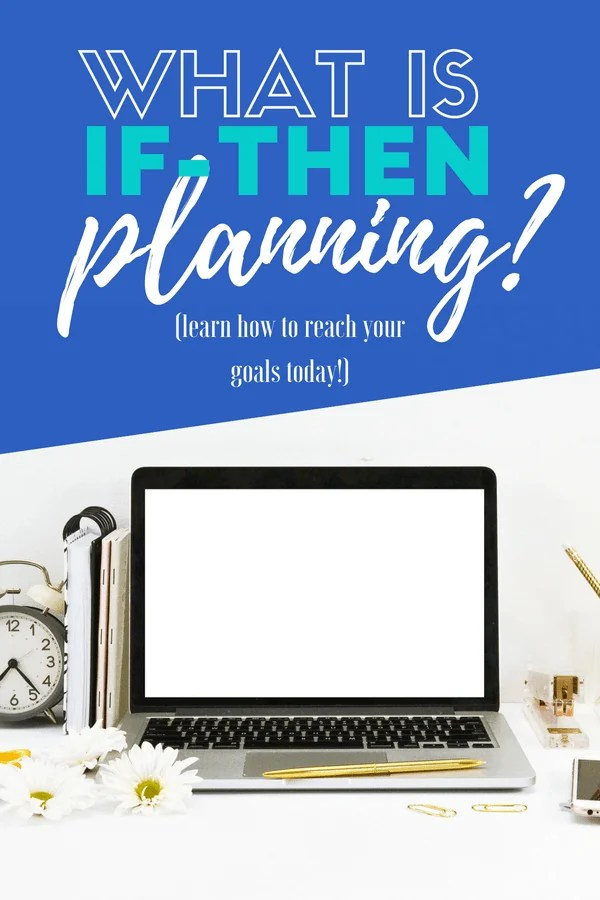 How If-Then Planning Helps You Reach Your Goals How to set goals, how to achieve any goal, goal strategies, about good habits, developing habits, develop good habits, stick with your habits, reach your goals, forming good habits, examples of good habits, goal planning examples, goal setting, goal setting tools, goal setting strategies, good habits to have, good habits to start, #habits #habitformation #ifthen #success #blogger #entrepreneur #bosslady #igotthis