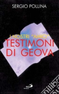 I nostri «Amici» Testimoni di Geova libro di Pollina Sergio