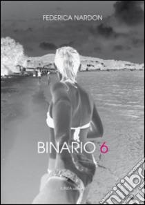 Binario 6 libro di Nardon Federica