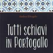 """Intervista con Andrea D'Angelo, autore di """"Tutti schiavi in Portogallo"""""""