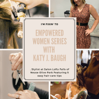 Empowered Women Series with Katy J. Baugh, Stylist at Salon Lofts Falls of Neuse Olive Park