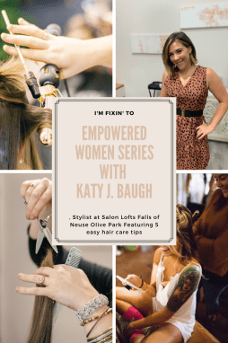 Empowered Women Series with Katy J. Baugh, Stylist at Salon Lofts Falls of Neuse Olive Park - I'm Fixin' To - @mbg0112
