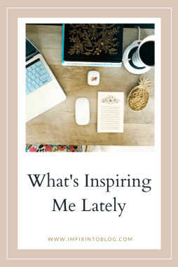 What's Inspiring Me Lately - I'm Fixin' To - @imfixintoblog