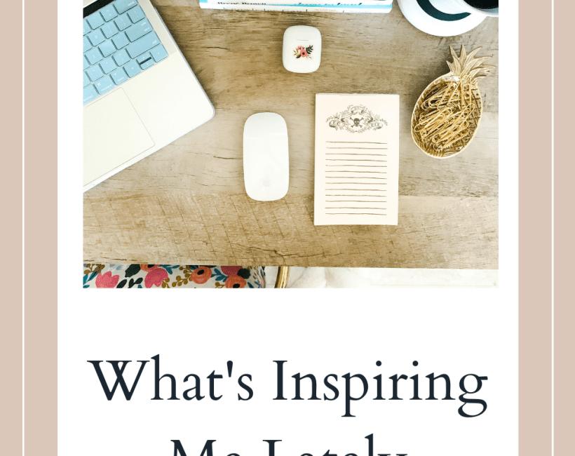 What's Inspiring Me Lately - I'm Fixin' To - @imfixintoblog