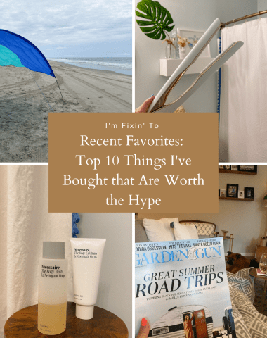 Recent Favorites: Top 10 Things I've Bought that Are Worth the Hype - I'm Fixin' To - @imfixintoblog