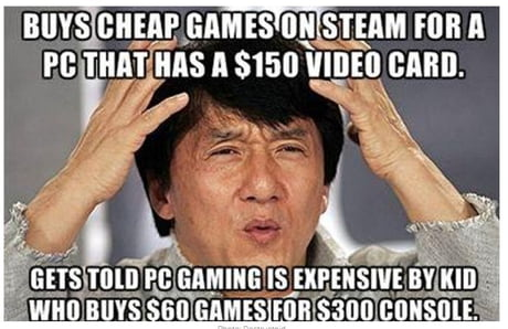 This Is Very True People Who Say Pc Gaming Is Expensive Don T