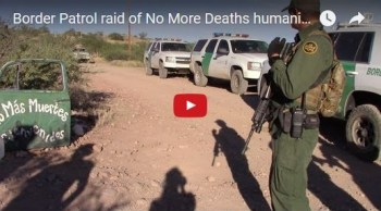 Watch video footage of Border Patrol raid of No More Deaths facility