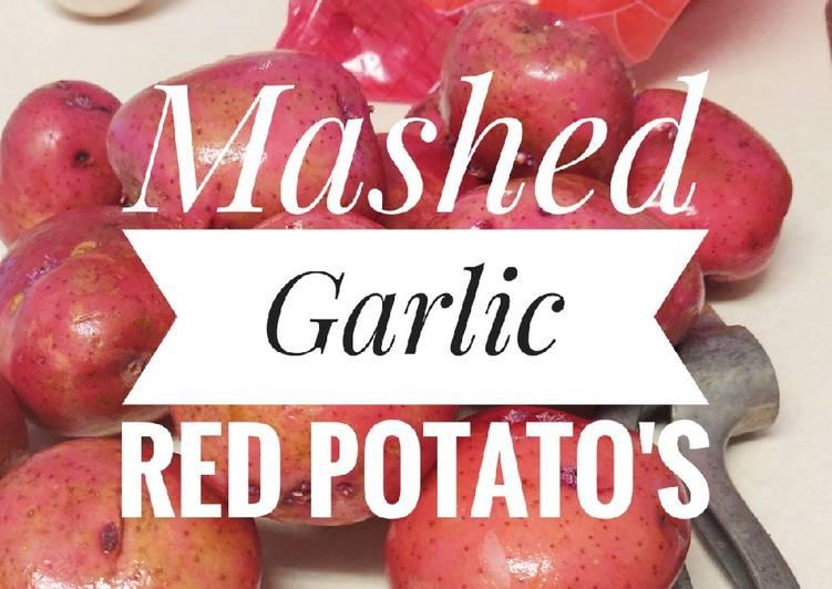 Mashed Garlic Red Potato's