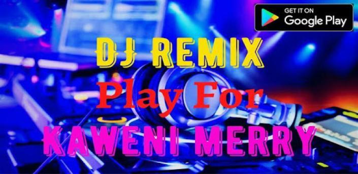 DJ Remix Kaweni Merry 2020 Offline apk
