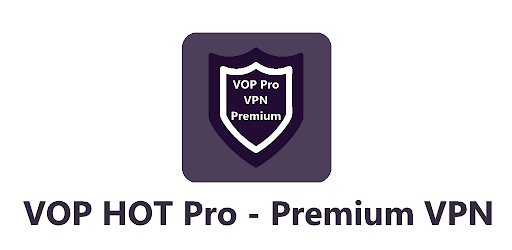 VOP HOT Pro Premium VPN -100% secure Safe Browsing apk