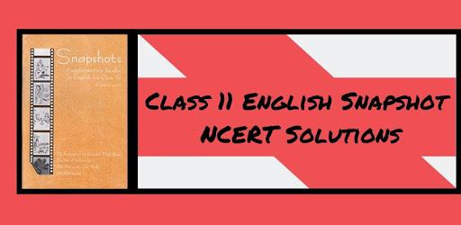 Class 11 English Snapshot NCERT Solutions apk