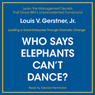 Who Says Elephants Can't Dance? Inside IBM's Historic Turnaround (Unabridged)