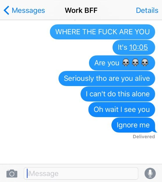 When your work BFF is late and you start to panic:
