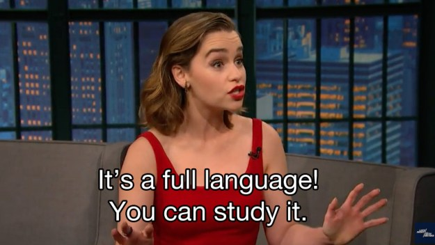 She assured him that, yes, it's a real language that was created for the TV show Game of Thrones.