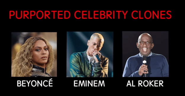 Suspected celebrity clones include Beyoncé, Eminem, Al Roker, Miley Cyrus, Britney Spears, Justin Timberlake, and many more.