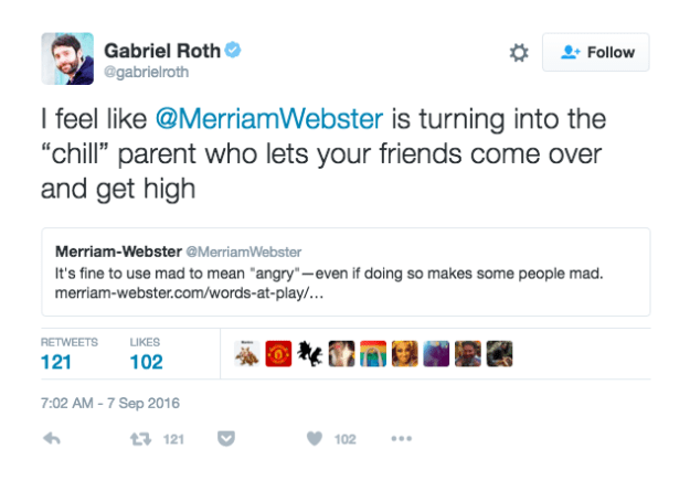 "In response, Gabriel Roth, a senior editor at Slate, decided to compare Merriam-Webster to a ""chill parent who lets your friends come over and get high."""