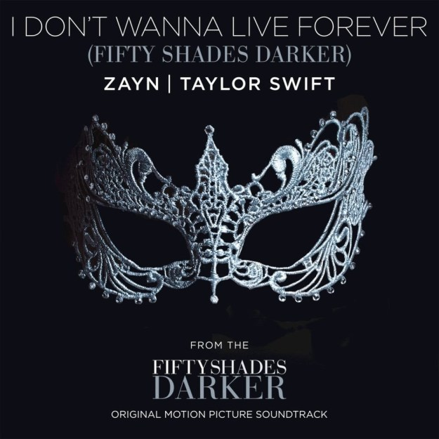 """You know Taylor Swift and Zayn Malik's 50 Shades Darker song """"I Don't Wanna Live Forever""""?"""