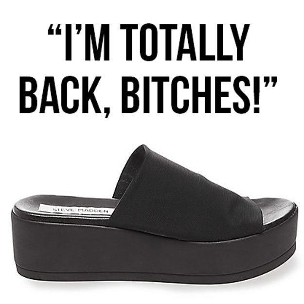 BUT GUESS WHAT? The '90s are back to haunt you because Steve Madden is re-releasing this classic.