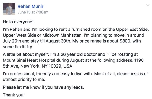 His name is Rehan Munir, he's 26 years old, and he's currently in the process of moving from Pakistan to New York for his medical rotations. So he posted in a NYC Facebook group dedicated to finding roommates: