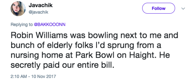 There was even a story about Robin Williams secretly paying for people who were bowling.