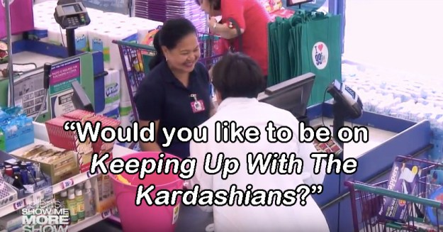 ...asking the cashier if she'd like to be on her family's show...