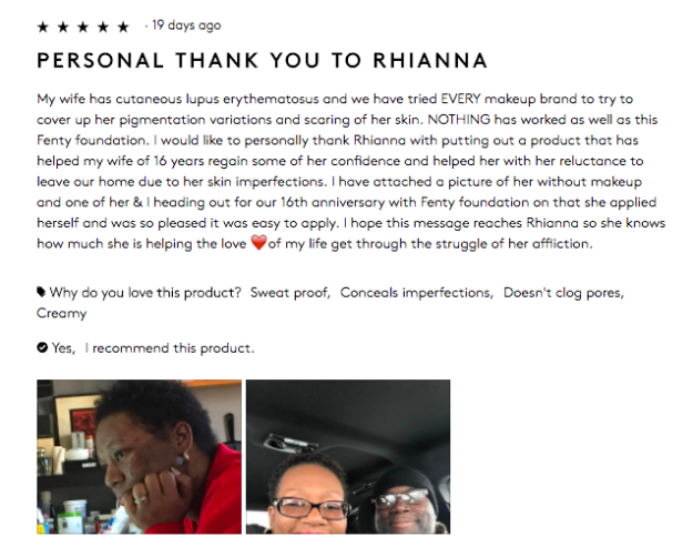 Now, Rih can add something else to the list: An adorable review a husband left on the PRO FILT'R foundation. A man named Darryl thanked Rihanna for creating a product which helped his wife, who suffers from the autoimmune disease cutaneous lupus erythematosus, to regain her confidence.