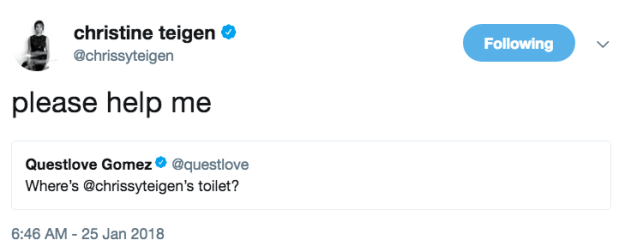 And obviously Chrissy would like her toilet back, which is a reasonable request. I don't think we're asking to move heaven and Earth here.