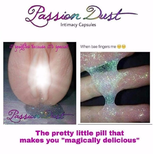 And this scarily unnatural glitter capsule that's made to be inserted into the vagina, but should never be.