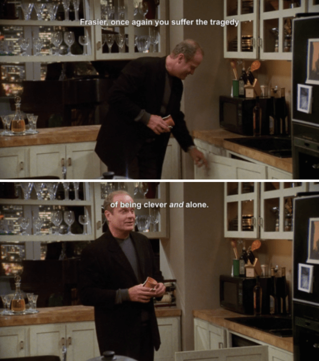 When Frasier made a joke and nobody was around to hear it.