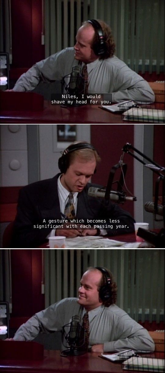 When Frasier expressed his love for Niles.