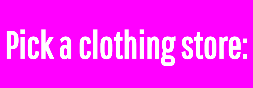 Pick a clothing store: