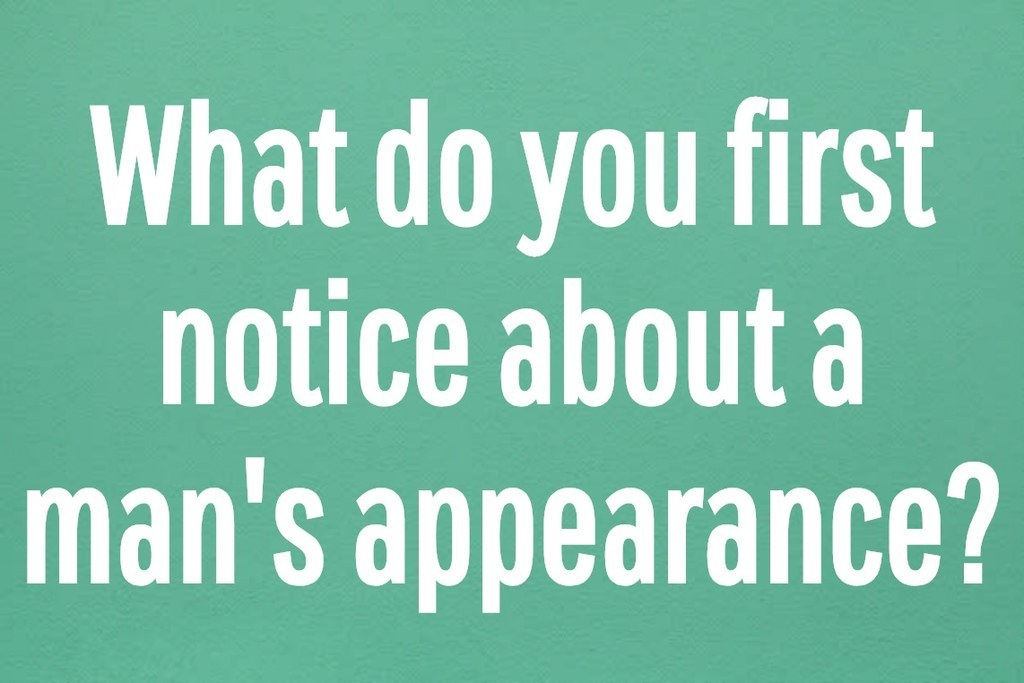 What do you first notice about a man's appearance?