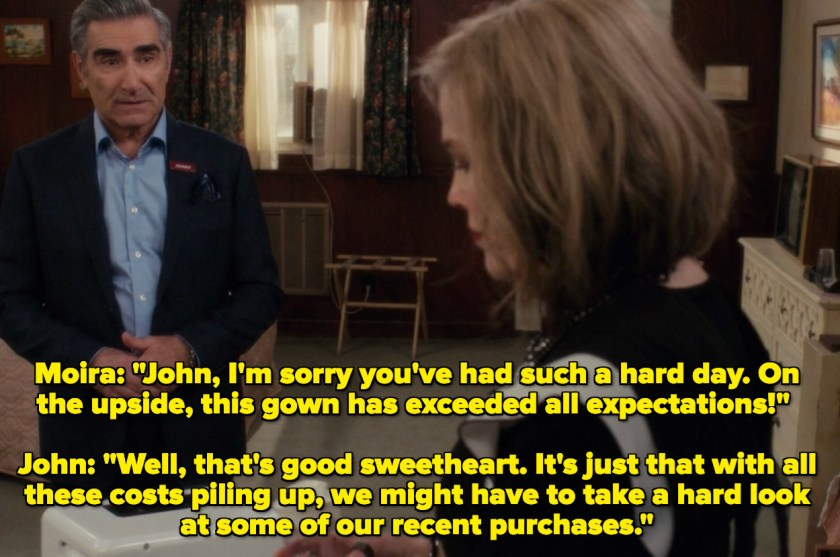 John telling Moira that they need to reevaluate their recent purchases