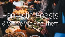 Fantastic Feasts And Where We Find Them