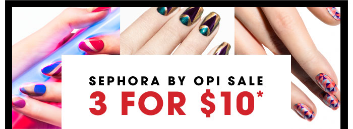 SEPHORA BY OPI SALE. 3 FOR $10*