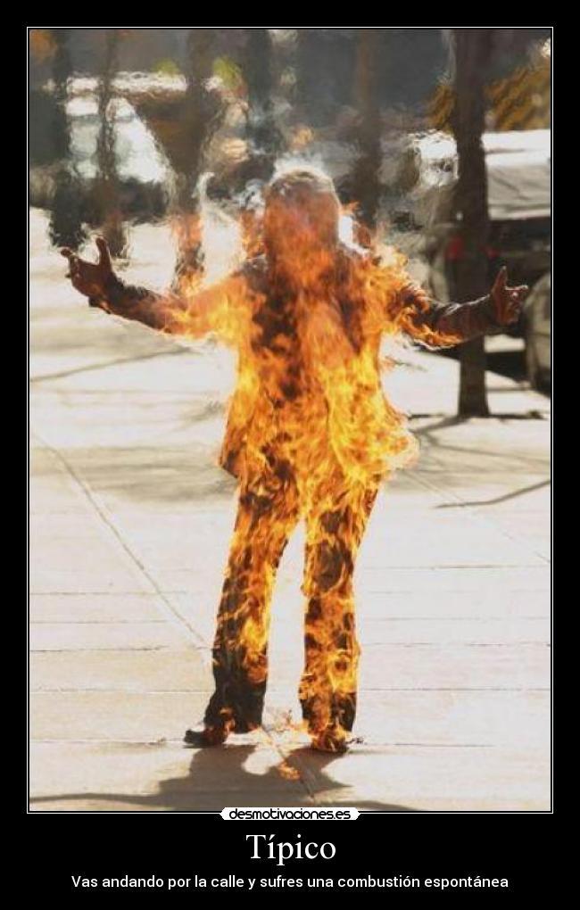 carteles tipico vas andando por calle sufres una combustion espontanea desmotivaciones