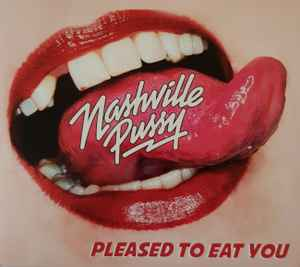 Resultado de imagen de Nashville Pussy - Pleased to Eat You Ear