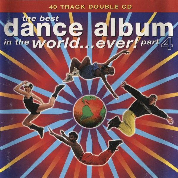 The Best Dance Album In The World... Ever! Part 4 (CD ...