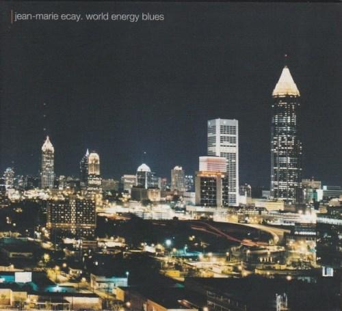 Jean-Marie Ecay - World Energy Blues (2001, CD) | Discogs