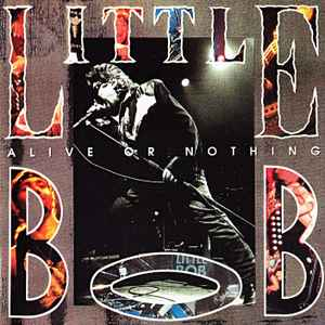 Little Bob - Alive Or Nothing (1991, CD) | Discogs