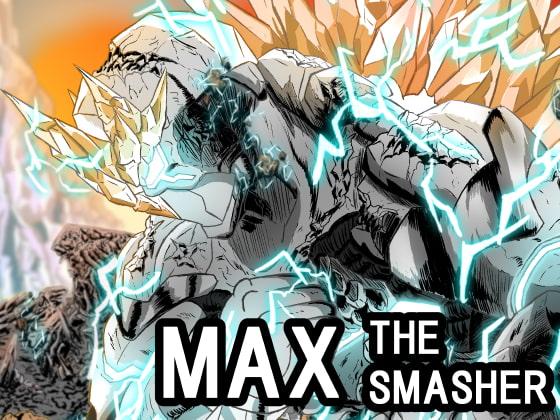 "[MAXWELL] MAX THE SMASHER:Prologue""Rebirth"""