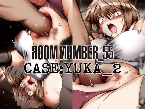 [Яoom ИumbeR_55] [CASE: YUKA_2] _016